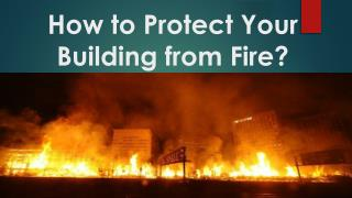 How to Protect Your Building from Fire?