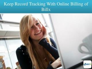 Keep Record Tracking With Online Billing of Billx