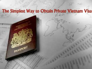 The Simplest Way to Obtain Private Vietnam Visa