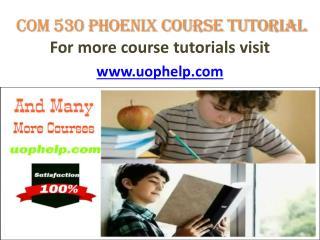 COM 530 phoenix Course Tutorial /uophelp