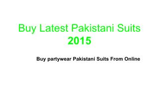Buy Latest Pakistani Suits 2015