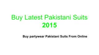 Buy Latest Pakistani Suits 2015