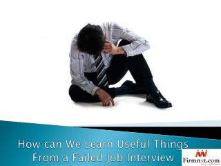 How can We Learn Useful Things From a Failed Job Interview