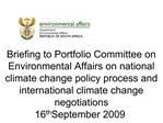 Briefing to Portfolio Committee on Environmental Affairs on national climate change policy process and international cli