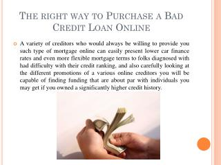 The right way to Purchase a Bad Credit Loan Online.