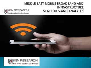 Middle East - Mobile Broadband and Infrastructure - Statistics and Analyses