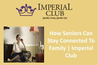 How Seniors Can Stay Connected To Family-Imperial Club