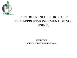 L ENTREPRENEUR FORESTIER  ET L APPROVISIONNEMENT DE NOS USINES