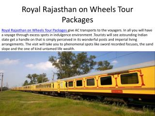 Enjoy Royal Rajasthan on Wheels Tour Packages