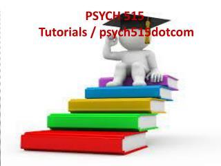 PSYCH 515 Tutorials / PSYCH 515dotcom