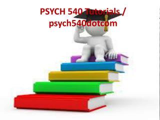 PSYCH 540 Tutorials / PSYCH 540dotcom