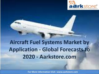 Aircraft Fuel Systems Market by Application - Global Forecasts to 2020 - Aarkstore.com