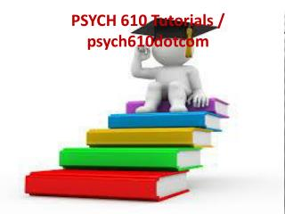 PSYCH 610 Tutorials / PSYCH 610dotcom