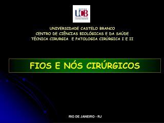 UNIVERSIDADE CASTELO BRANCO CENTRO DE CI NCIAS BIOL GICAS E DA SA DE T CNICA CIRURGIA  E PATOLOGIA CIR RGICA I E II