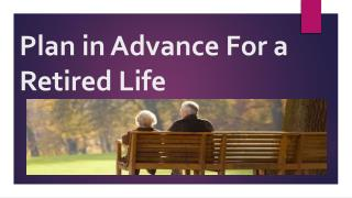 Plan in Advance for a retired life