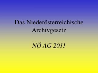 Das Nieder sterreichische Archivgesetz  N  AG 2011