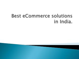 Best eCommerce solutions in India.