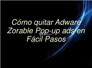Retire Zorable Pop-up ads completamente del PC
