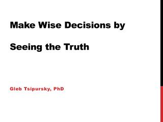 Make Wise Decisions by Seeing the Truth