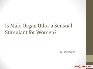 Is Male Organ Odor a Sensual Stimulant for Women?