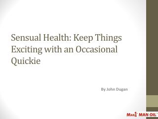 Sensual Health - Keep Things Exciting with an Occasional Quickie