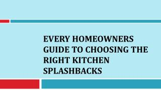 Every Homeowners Guide to Choosing the Right Kitchen Splashbacks