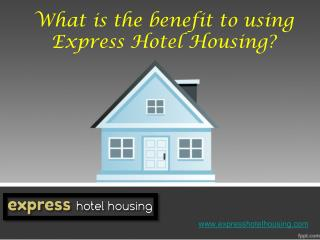 What is the benefit to using express hotel housing
