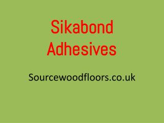 Buy Now Sikabond Adhesives Online – Source wood floors