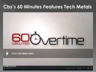 Cbs's 60 Minutes Features Tech Metals
