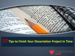 Dissertation writing helps 10 tips to finish your project in time