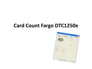 Card Count Fargo DTC1250e