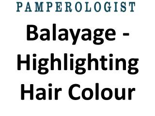 Balayage - Highlighting Hair Colour