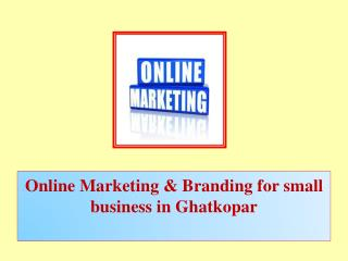 Online Marketing & Branding for Small Business in Ghatkopar