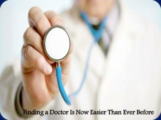 Finding a Doctor Is Now Easier Than Ever Before
