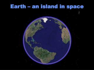 Earth   an island in space