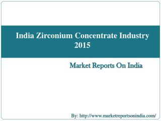 Market Research Report on India Zirconium Concentrate Industry 2015