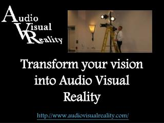 Audio Visual Reality ?