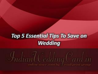 Top 5 Essential Tips To Save on Wedding