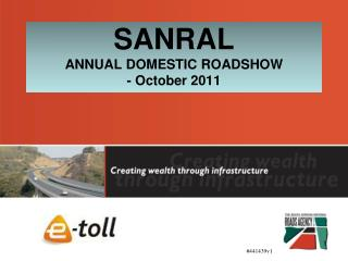 SANRAL ANNUAL DOMESTIC ROADSHOW - October 2011