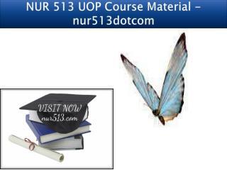 NUR 513 UOP Course Material - nur513dotcom