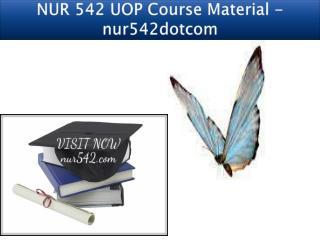 NUR 542 UOP Course Material - nur542dotcom