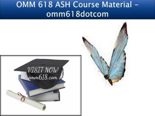 OMM 618 ASH Course Material - omm618dotcom