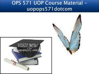 OPS 571 UOP Course Material - uopops571dotcom