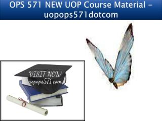 OPS 571 NEW UOP Course Material - uopops571dotcom