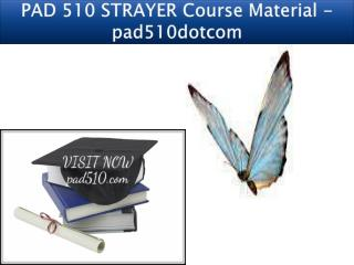 PAD 510 STRAYER Course Material - pad510dotcom