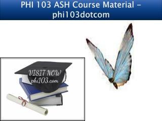 PHI 103 ASH Course Material - phi103dotcom