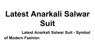 Latest Anarkali Salwar Suit - Symbol of Modern Fashion