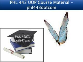 PHL 443 UOP Course Material - phl443dotcom
