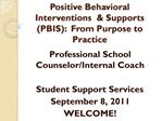 Positive Behavioral Interventions   Supports PBIS:  From Purpose to Practice