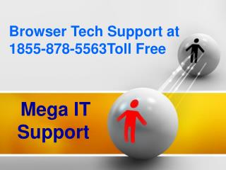 Browser Tech Support is available at 1888-224-3943 Toll Free